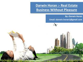 Darwin Horan :- Real Estate Business Without Pleasure