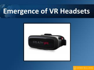 Emergence of VR headsets