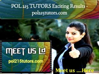 POL 215 TUTORS Exciting Results -pol215tutors.com