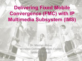 Delivering Fixed Mobile Convergence (FMC) with IP Multimedia Subsystem (IMS)