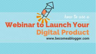 How to Use a Webinar to Launch Your Digital Product