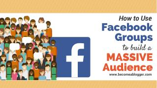 Facebook Groups: How to Build a Massive Audience