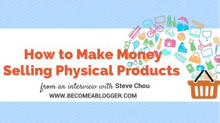How to Make Money Selling Physical Products - Steve Chou