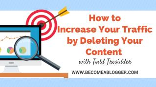 How to Increase Your Traffic by Deleting Your Content - Todd Tresidder