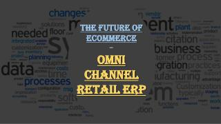 The Future of Ecommerce – Omni Channel Retail ERP