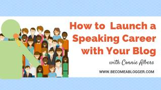 How to Launch a Speaking Career with Your Blog - Connie Albers