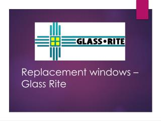 Replacement windows ? Glass Rite