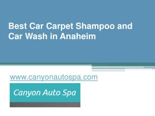 Best Car Carpet Shampoo and Car Wash in Anaheim - www.canyonautospa.com