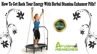 How To Get Back Your Energy With Herbal Stamina Enhancer Pills?