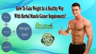 How To Gain Weight In A Healthy Way With Herbal Muscle Gainer Supplements?
