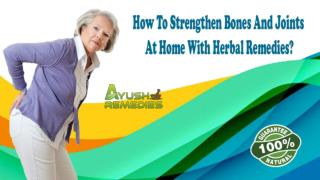 How To Strengthen Bones And Joints At Home With Herbal Remedies?