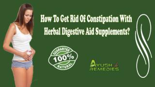 How To Get Rid Of Constipation With Herbal Digestive Aid Supplements?