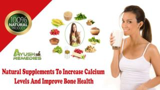 Natural Supplements To Increase Calcium Levels And Improve Bone Health