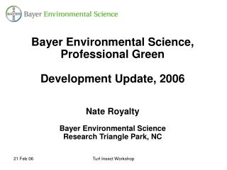 Bayer Environmental Science, Professional Green Development Update, 2006 Nate Royalty Bayer Environmental Science Resear