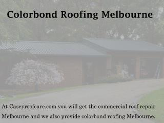 Colorbond Roofing Melbourne - caseyroofcare.com