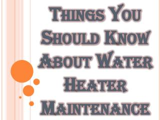 Things You Should Know About Water Heater Maintenance