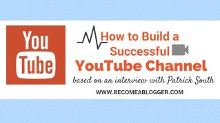 How to Build a Successful YouTube Channel – with Patrick South