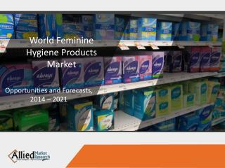Feminine Hygiene Products Market is Expected to Reach $42.7 Billion, Globally, by 2022