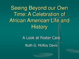 Seeing Beyond our Own Time: A Celebration of African American Life and History