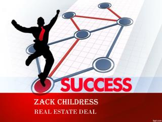 ZACK CHILDRESS STEPS TO ACQUIRING THE CHOICEST REAL ESTATE DEAL