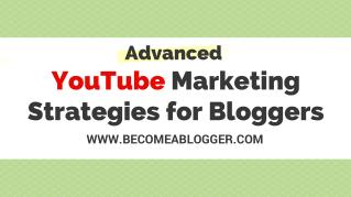 Advanced YouTube Marketing Strategies for Bloggers