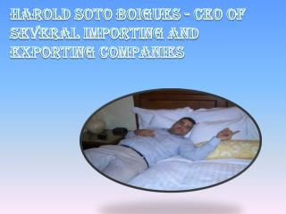 Harold Soto Boigues - CEO of Several Importing and Exporting Companies