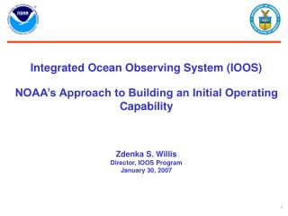 Integrated Ocean Observing System IOOS  NOAA s Approach to Building an Initial Operating Capability    Zdenka S. Willis