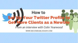 How to Set Up Your Twitter Profile to Get More Clients as a Newbie