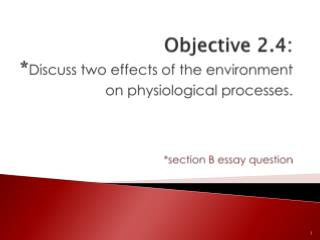 Objective 2.4: * Discuss two effects of the environment on physiological processes. *section B essay question
