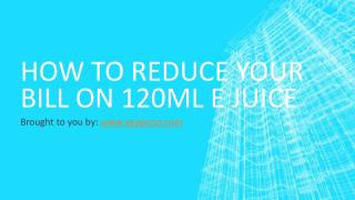 How To Reduce Your Bill On 120ml e Juice