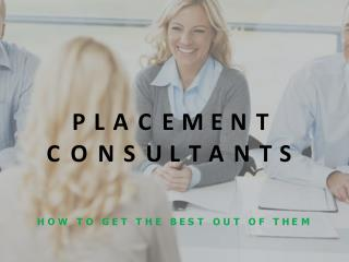 Placement Consultants- How To Get The Best Out of Them