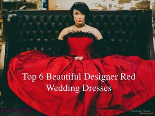 Top 6 Beautiful Designer Red Wedding Dresses