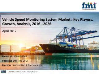 Vehicle Speed Monitoring System Market : Key Players, Growth, Analysis, 2016 - 2026