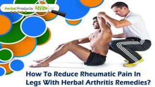 How To Reduce Rheumatic Pain In Legs With Herbal Arthritis Remedies?