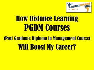 How Distance Learning PGDM Course Will Boost My Career?