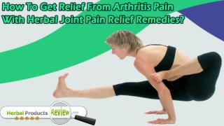 How To Get Relief From Arthritis Pain With Herbal Joint Pain Relief Remedies?