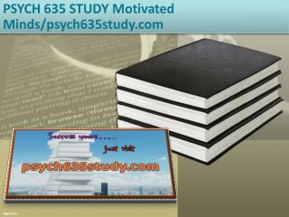 PSYCH 635 STUDY Motivated Minds/psych635study.com