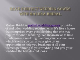 Have perfect wedding gowns  with Malena Bridal