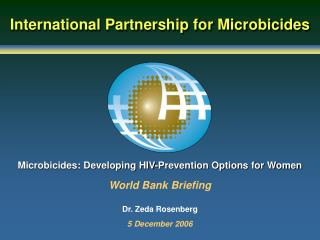 Microbicides: Developing HIV-Prevention Options for Women  World Bank Briefing Dr. Zeda Rosenberg 5 December 2006