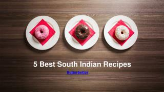 5 Best South Indian Recipes