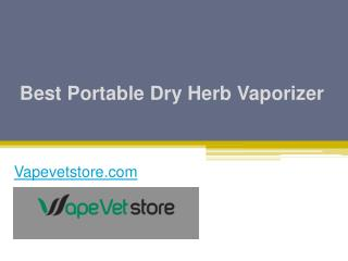 Shop for Best Portable Dry Herb Vaporizer - Vapevetstore.com