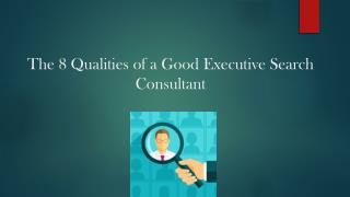The 8 Qualities of a Good Executive Search Consultant
