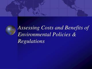 Assessing Costs and Benefits of Environmental Policies & Regulations