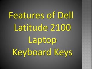 Features of Dell Latitude 2100 Laptop Keyboard Keys