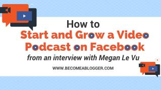 How to Start and Grow a Video Podcast on Facebook