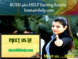BUSN 460 HELP Exciting Results / busn460help.com