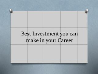 Best investment you can make in your Career