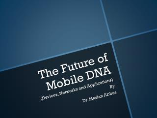 The Future of Mobile DNA