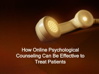 How Online Psychological Counseling Can Be Effective to Treat Patients