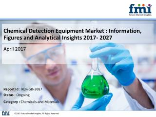 Chemical Detection Equipment Market : Quantitative Market Analysis, Current and Future Trends, 2017 - 2027
